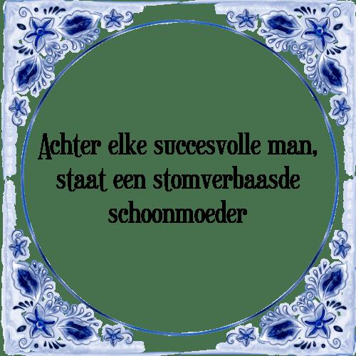 spreuken schoonmoeder Succes schoonmoeder   Tegel + Spreuk | TegelSpreuken.nl spreuken schoonmoeder