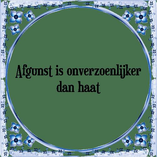 spreuken over afgunst Afgunst haat   Tegel + Spreuk | TegelSpreuken.nl spreuken over afgunst