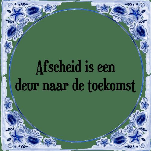 spreuken afscheid Afscheid toekomst   Tegel + Spreuk | TegelSpreuken.nl spreuken afscheid