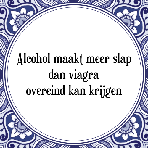spreuken over alcohol Alcohol maakt meer slap   Tegel + Spreuk | TegelSpreuken.nl spreuken over alcohol