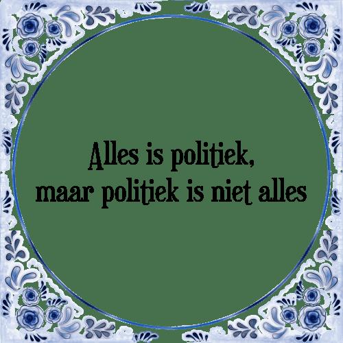 Citaten Politiek Xl : Politiek alles tegel spreuk tegelspreuken