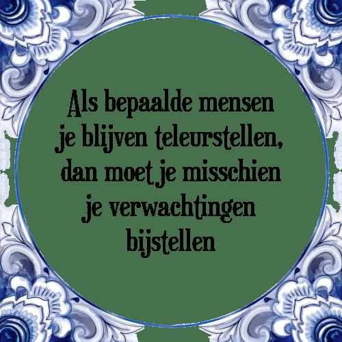 spreuken verwachtingen Teleurstellen   Tegel + Spreuk | TegelSpreuken.nl spreuken verwachtingen