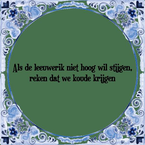 koude spreuken Als de leeuwerik   Tegel + Spreuk | TegelSpreuken.nl koude spreuken