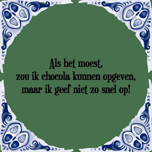 spreuken met chocolade Chocola   Tegel + Spreuk | TegelSpreuken.nl spreuken met chocolade