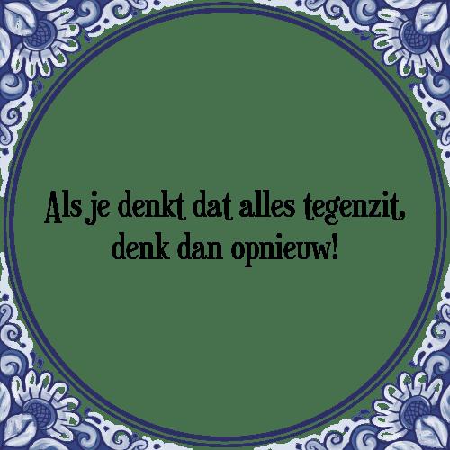 spreuken als het tegenzit Alles tegenzit   Tegel + Spreuk | TegelSpreuken.nl spreuken als het tegenzit