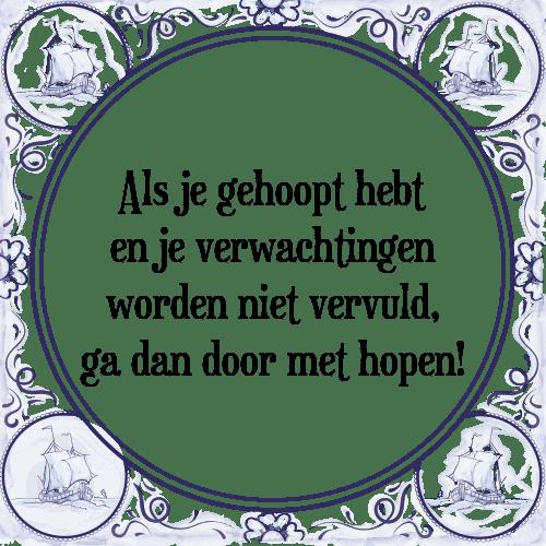 spreuken verwachtingen Verwachting   Tegel + Spreuk | TegelSpreuken.nl spreuken verwachtingen