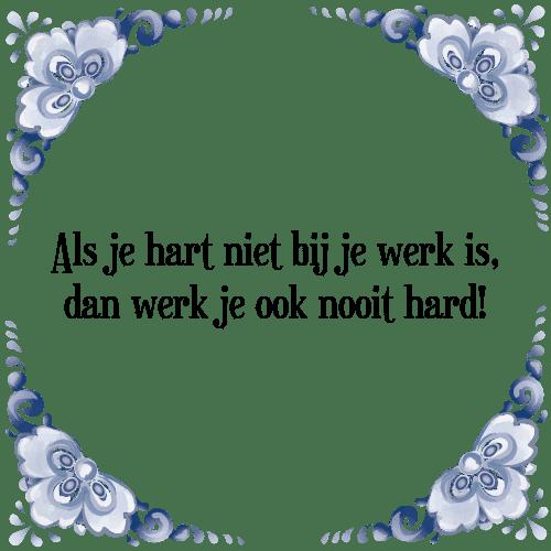 Citaten Over Hard Werken : Werk tegel spreuk tegelspreuken