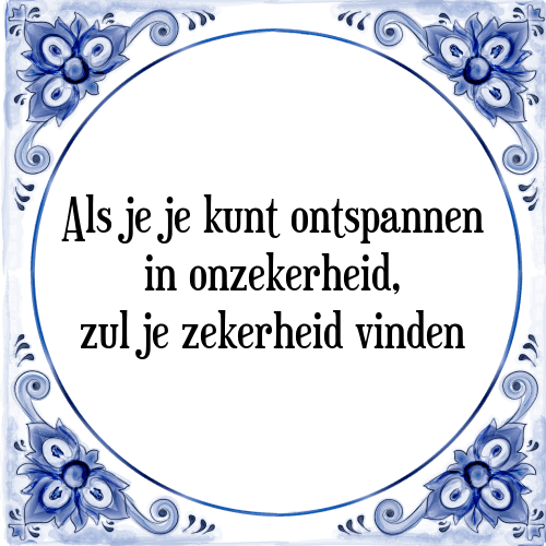 spreuken onzekerheid Ontspannen   Tegel + Spreuk | TegelSpreuken.nl spreuken onzekerheid