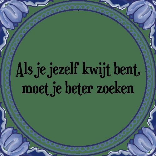 spreuken zoeken Jezelf kwijt zijn   Tegel + Spreuk | TegelSpreuken.nl spreuken zoeken