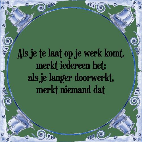 spreuken over het werk Laat werk   Tegel + Spreuk | TegelSpreuken.nl spreuken over het werk