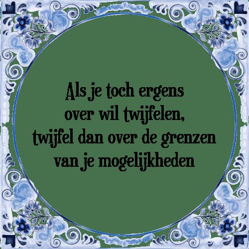 spreuken over twijfel Twijfelen   Tegel + Spreuk | TegelSpreuken.nl spreuken over twijfel
