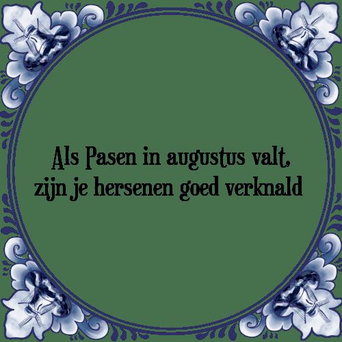 spreuken en gezegden pasen Pasen in augustus   Tegel + Spreuk | TegelSpreuken.nl spreuken en gezegden pasen