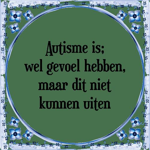 autisme spreuken Autisme   Tegel + Spreuk | TegelSpreuken.nl autisme spreuken