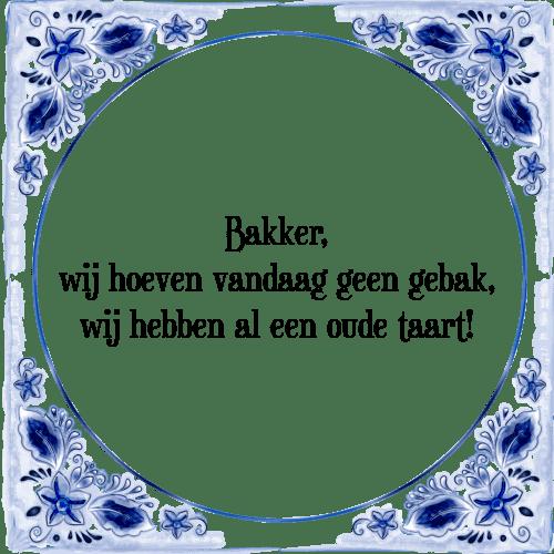 spreuk taart Bakker gebak   Tegel + Spreuk | TegelSpreuken.nl spreuk taart