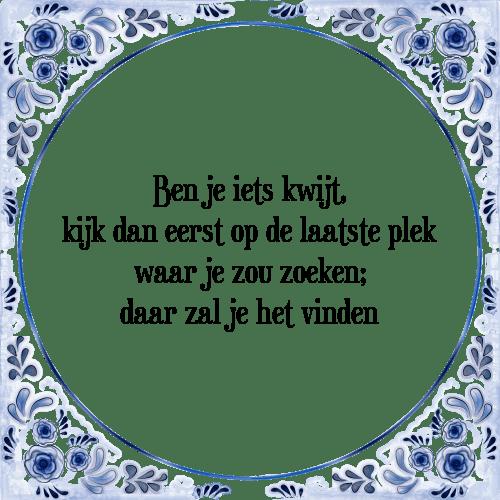 spreuken zoeken Kwijt   Tegel + Spreuk | TegelSpreuken.nl spreuken zoeken