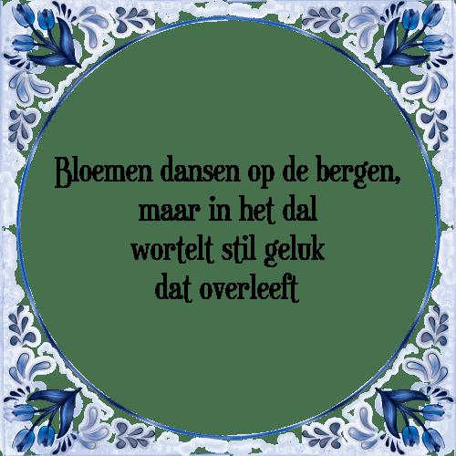 spreuken over dansen Bloemen dansen   Tegel + Spreuk | TegelSpreuken.nl spreuken over dansen