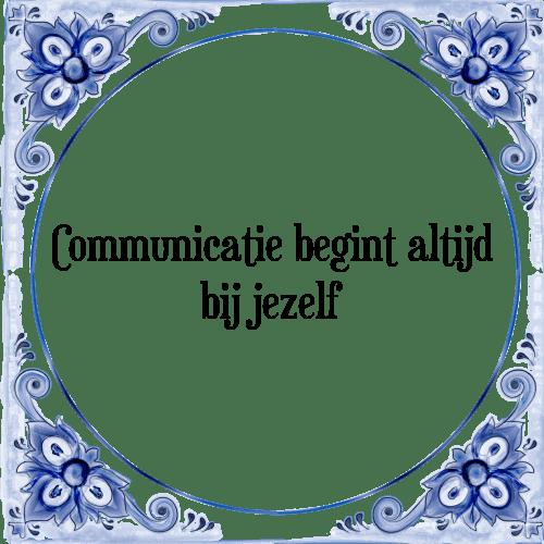 communicatie spreuken Communicatie begint   Tegel + Spreuk   TegelSpreuken.nl communicatie spreuken