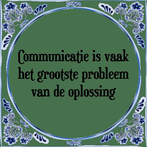 communicatie spreuken Communicatie probleem   Tegel + Spreuk   TegelSpreuken.nl communicatie spreuken