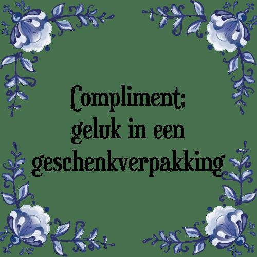 spreuken complimenten Compliment geluk   Tegel + Spreuk | TegelSpreuken.nl spreuken complimenten