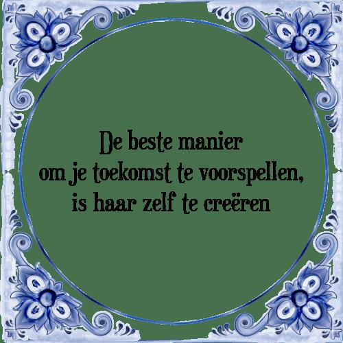 toekomst spreuken Toekomst voorspellen   Tegel + Spreuk | TegelSpreuken.nl toekomst spreuken
