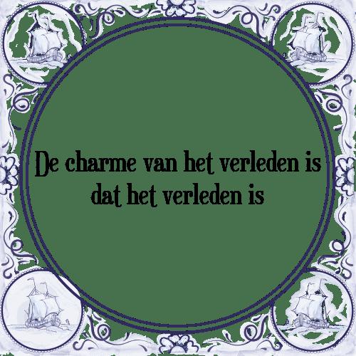 spreuken verleden Charme verleden   Tegel + Spreuk | TegelSpreuken.nl spreuken verleden