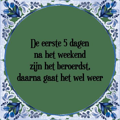 spreuken weekend 5 dagen   Tegel + Spreuk | TegelSpreuken.nl spreuken weekend