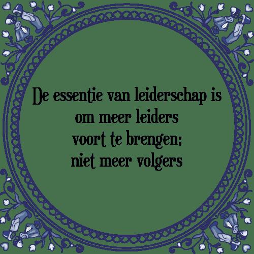 spreuken over leiderschap Essentie leiderschap   Tegel + Spreuk | TegelSpreuken.nl spreuken over leiderschap