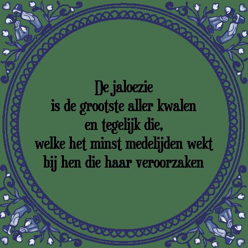 spreuken over jaloezie Jaloezie kwalen   Tegel + Spreuk | TegelSpreuken.nl spreuken over jaloezie