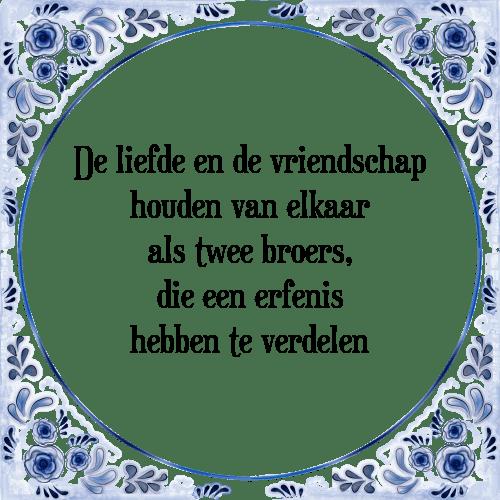 spreuken vriendschap liefde Liefde vriendschap   Tegel + Spreuk | TegelSpreuken.nl spreuken vriendschap liefde