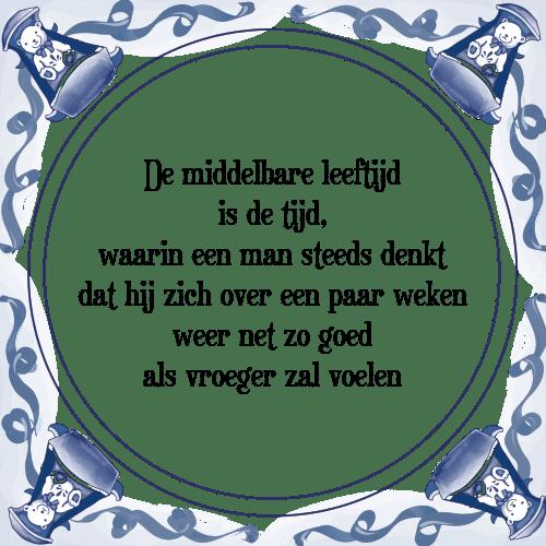 spreuken en gezegden over tijd Middelbare leeftijd   Tegel + Spreuk | TegelSpreuken.nl spreuken en gezegden over tijd