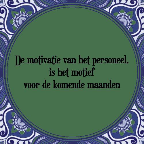 spreuken personeel Motivatie personeel   Tegel + Spreuk | TegelSpreuken.nl spreuken personeel