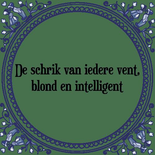 intelligente spreuken Iedere vent   Tegel + Spreuk | TegelSpreuken.nl intelligente spreuken