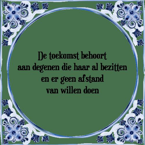 spreuken toekomst Toekomst behoort   Tegel + Spreuk | TegelSpreuken.nl spreuken toekomst