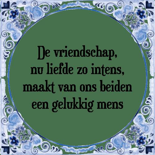 spreuken liefde en vriendschap Vriendschap liefde   Tegel + Spreuk | TegelSpreuken.nl spreuken liefde en vriendschap