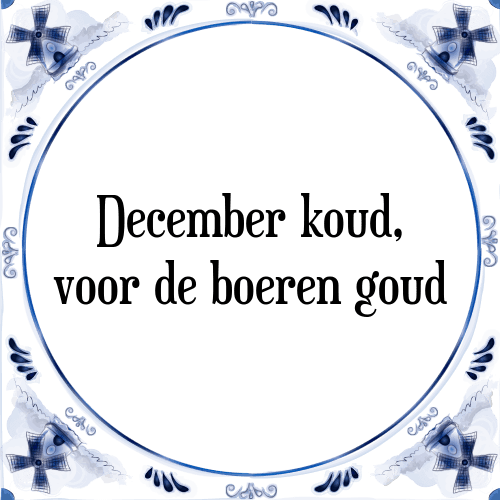 boeren spreuken en gezegden December koud   Tegel + Spreuk | TegelSpreuken.nl boeren spreuken en gezegden