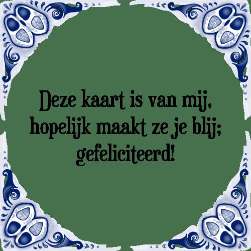 gefeliciteerd spreuk Kaart blij   Tegel + Spreuk   TegelSpreuken.nl gefeliciteerd spreuk