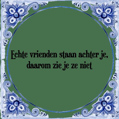 spreuken vrienden Echte vrienden   Tegel + Spreuk | TegelSpreuken.nl spreuken vrienden