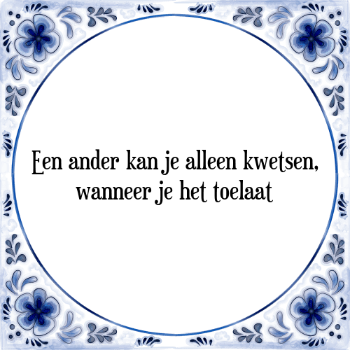 kwetsende spreuken Ander kwetsen   Tegel + Spreuk | TegelSpreuken.nl kwetsende spreuken