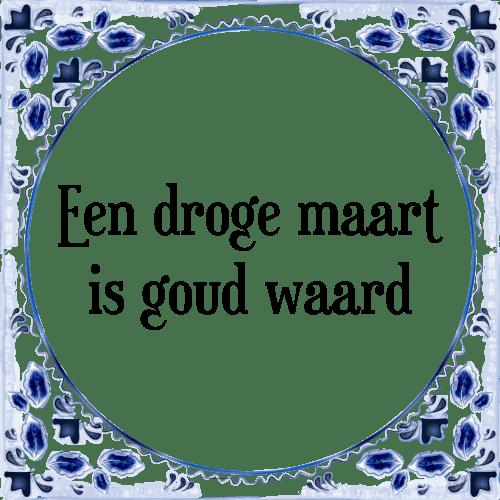 spreuken maart Een droge maart   Tegel + Spreuk | TegelSpreuken.nl spreuken maart