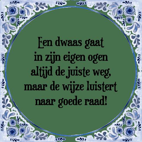 bij wijze van spreuken Dwaas weg   Tegel + Spreuk   TegelSpreuken.nl bij wijze van spreuken