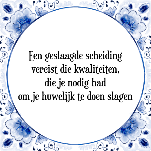 spreuken scheiding Geslaagde scheiding   Tegel + Spreuk | TegelSpreuken.nl spreuken scheiding