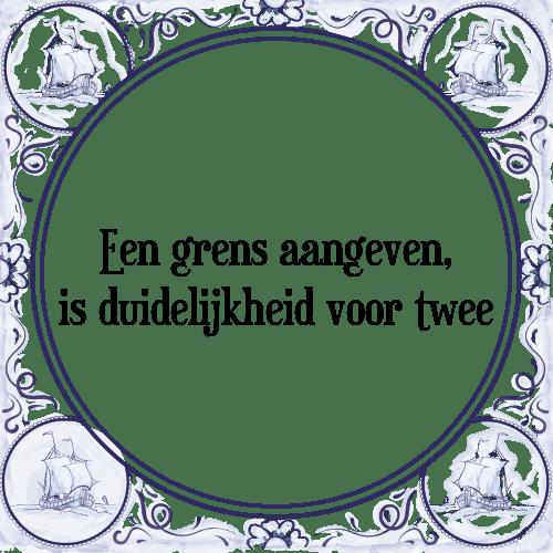 spreuken over duidelijkheid Grens aangeven   Tegel + Spreuk   TegelSpreuken.nl spreuken over duidelijkheid