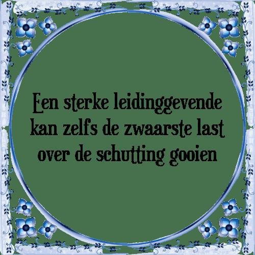 spreuken over leidinggeven Sterke last   Tegel + Spreuk | TegelSpreuken.nl spreuken over leidinggeven