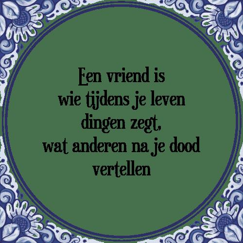 spreuken over leven en dood Vriend leven   Tegel + Spreuk | TegelSpreuken.nl spreuken over leven en dood