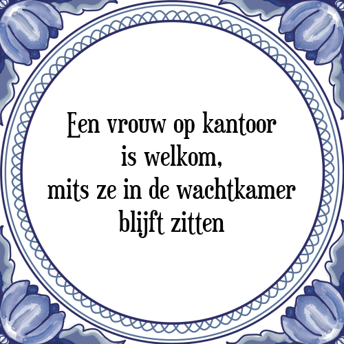 kantoor spreuken Vrouw kantoor   Tegel + Spreuk | TegelSpreuken.nl kantoor spreuken