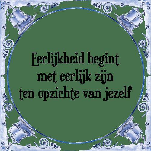 eerlijkheid spreuken Eerlijk jezelf   Tegel + Spreuk | TegelSpreuken.nl eerlijkheid spreuken