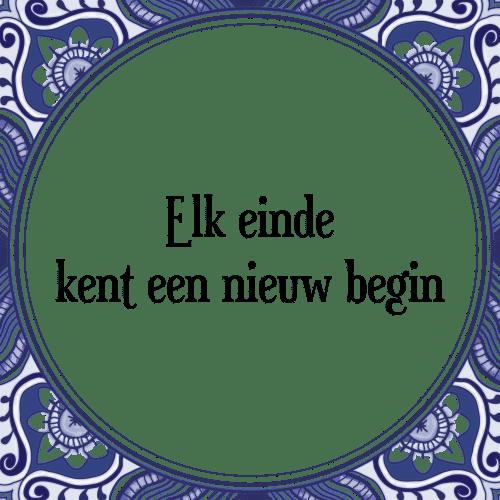 spreuken over een nieuw begin Einde kent   Tegel + Spreuk | TegelSpreuken.nl spreuken over een nieuw begin