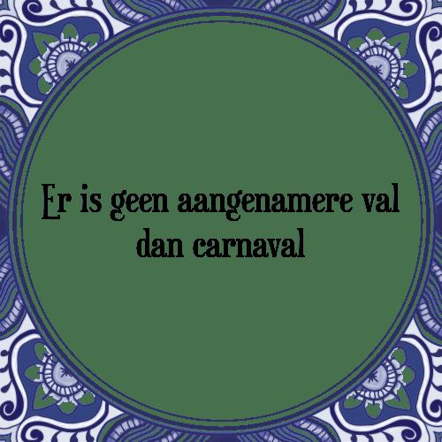 spreuken en gezegden carnaval Geen val   Tegel + Spreuk | TegelSpreuken.nl spreuken en gezegden carnaval