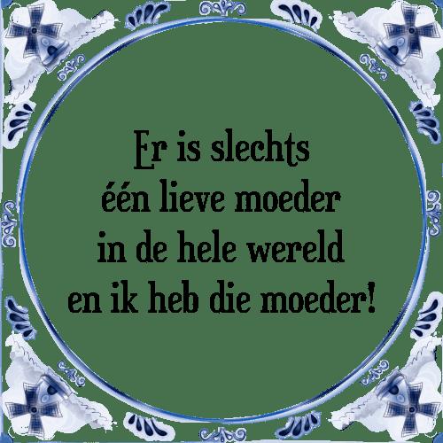 lieve moeder spreuken Is slechts   Tegel + Spreuk | TegelSpreuken.nl lieve moeder spreuken