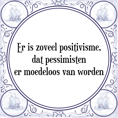 spreuken positivisme Zoveel positivisme   Tegel + Spreuk | TegelSpreuken.nl spreuken positivisme